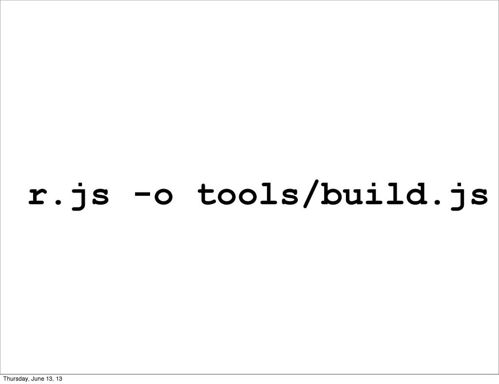 r.js -o tools/build.js Thursday, June 13, 13