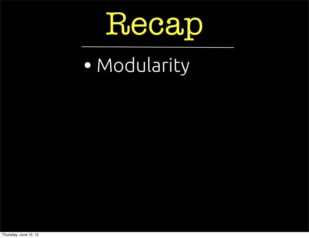 Recap • Modularity Thursday, June 13, 13