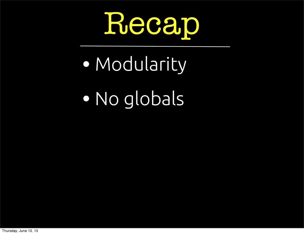 Recap • No globals • Modularity Thursday, June ...