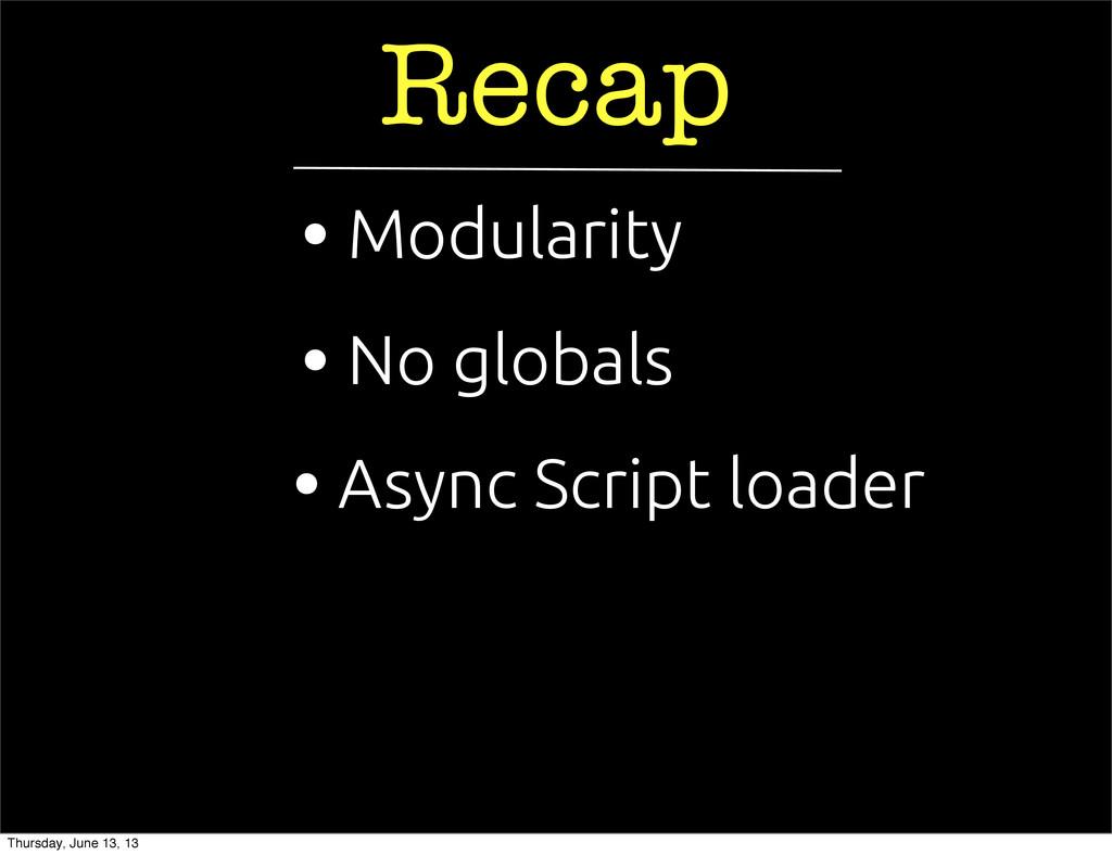 Recap • Async Script loader • No globals • Modu...