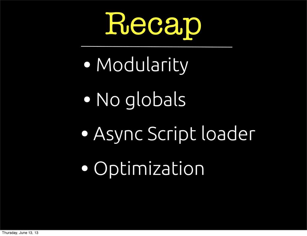 Recap • Async Script loader • No globals • Opti...