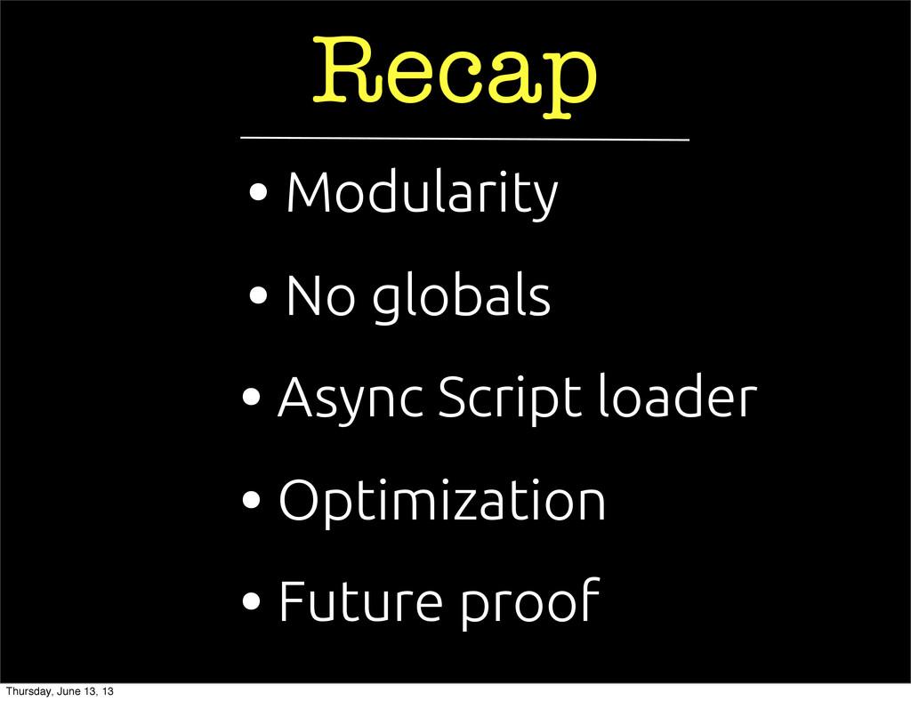 Recap • Async Script loader • Future proof • No...