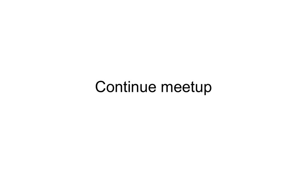 Continue meetup