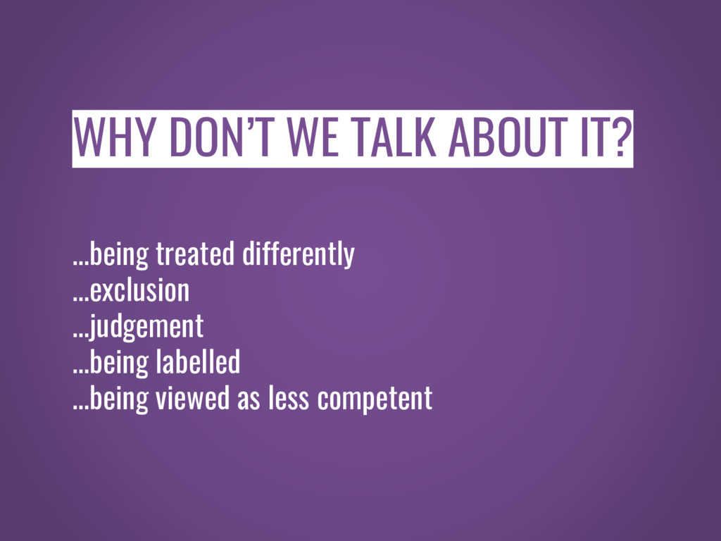 WHY DON'T WE TALK ABOUT IT? ...being treated di...