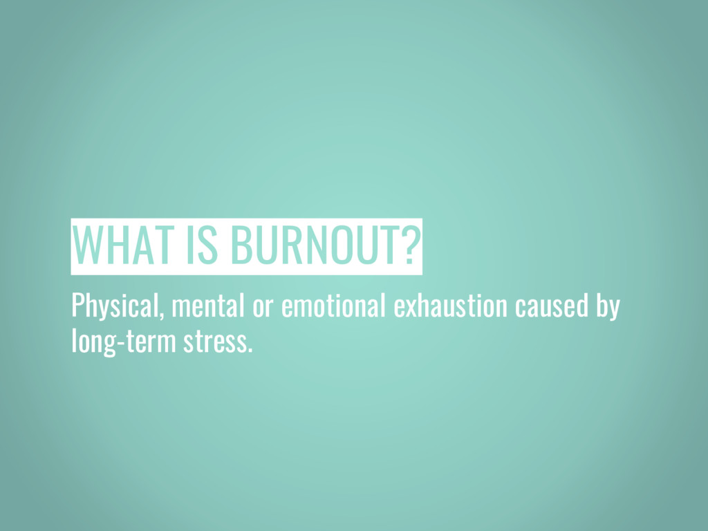 WHAT IS BURNOUT? Physical, mental or emotional ...