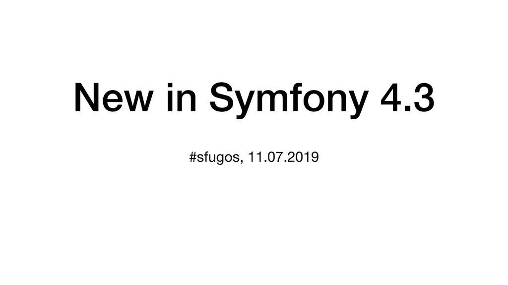 New in Symfony 4.3 #sfugos, 11.07.2019