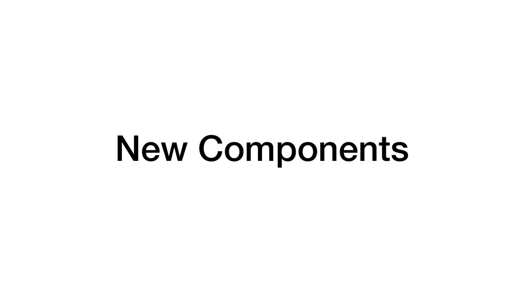 New Components