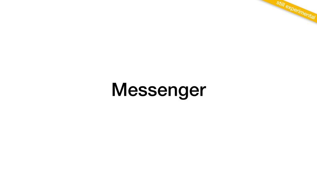 Messenger still experimental