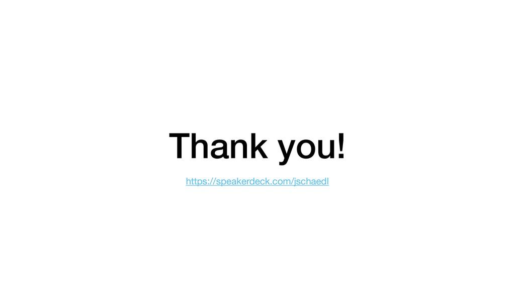 Thank you! https://speakerdeck.com/jschaedl