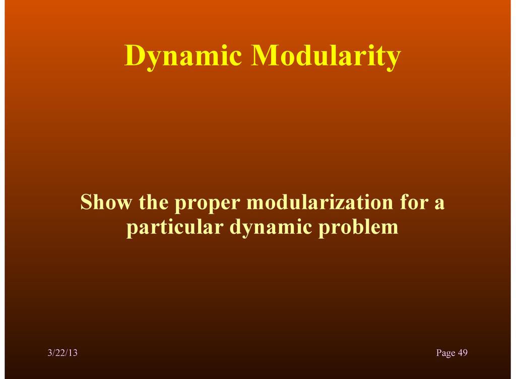 Dynamic Modularity Show the proper modularizati...