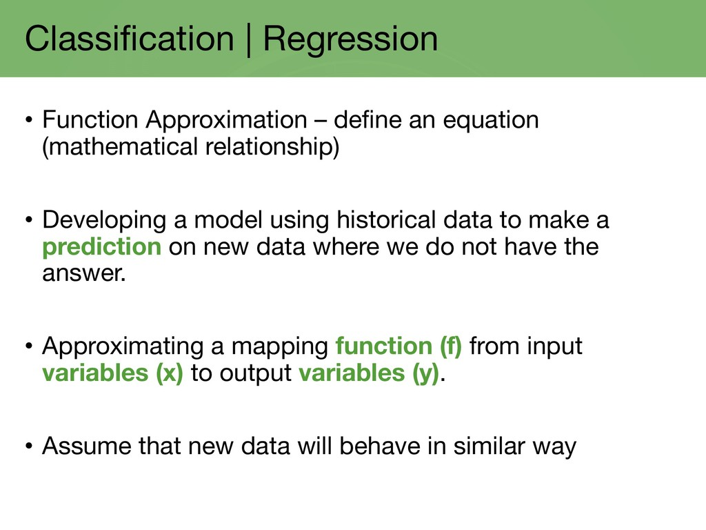 Classification | Regression • Function Approxim...