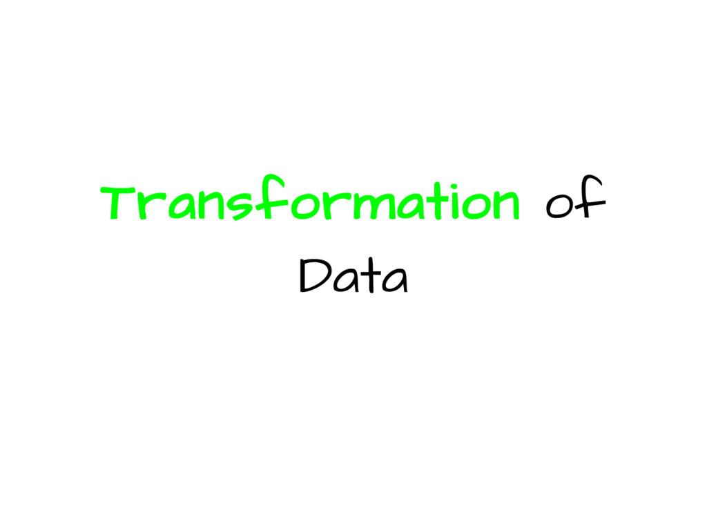 Transformation of Data