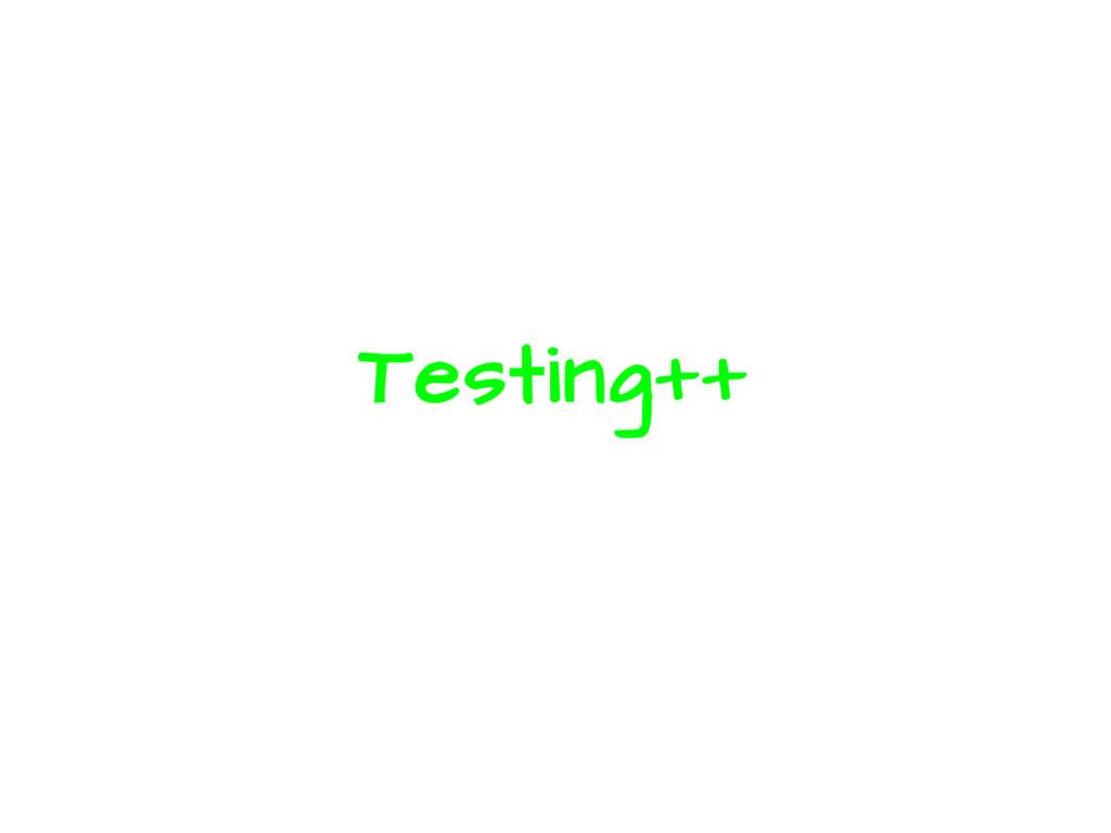Testing++
