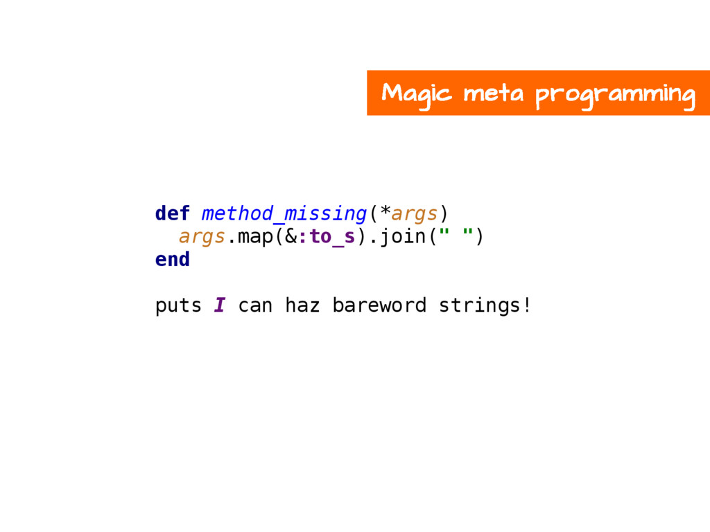 def method_missing(*args) args.map(&:to_s).join...