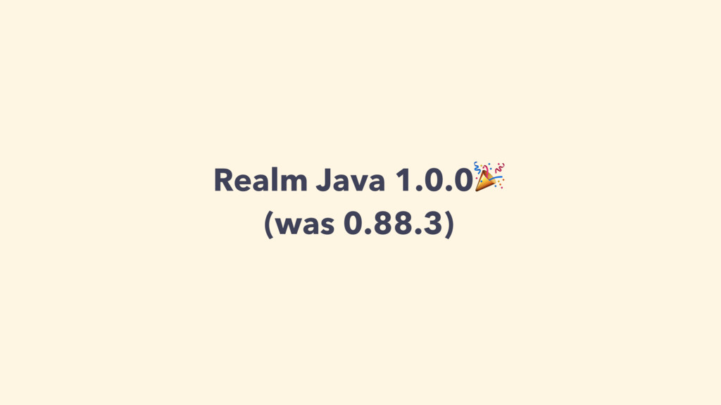 Realm Java 1.0.0 (was 0.88.3)