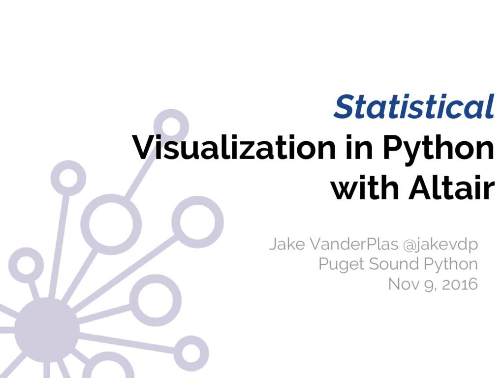 @jakevdp Jake VanderPlas Statistical Visualizat...