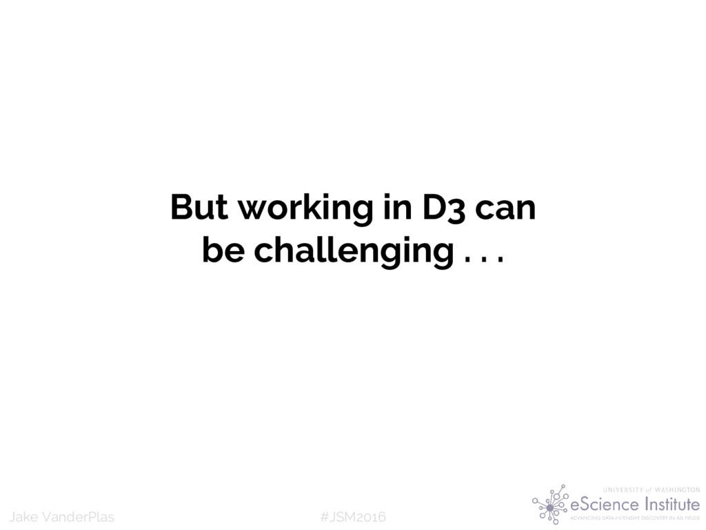 #JSM2016 Jake VanderPlas But working in D3 can ...