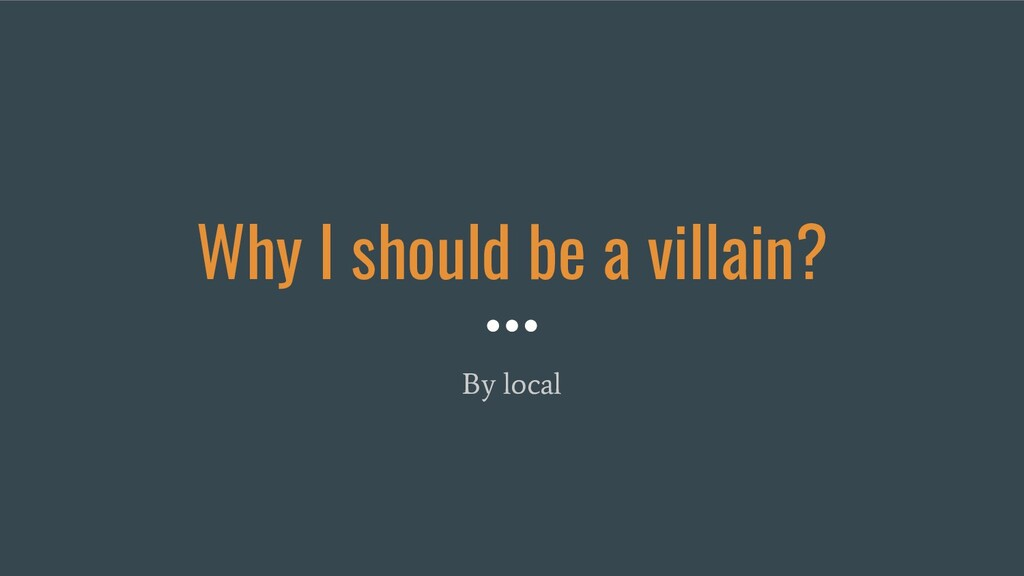 Why I should be a villain? By local