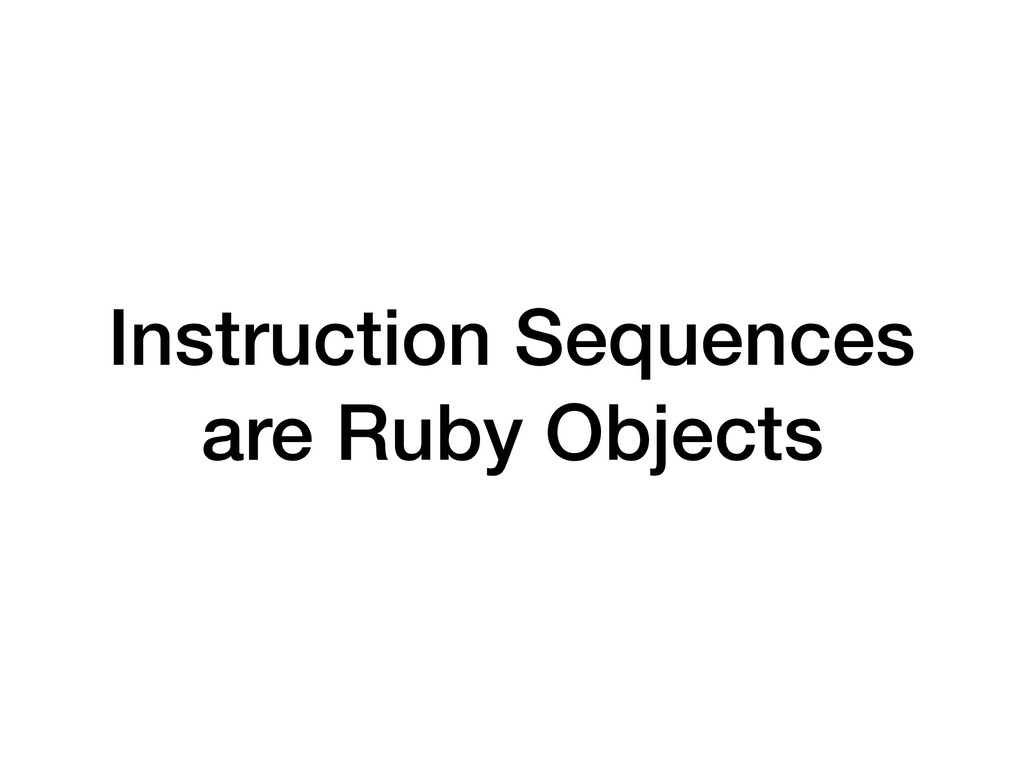 Instruction Sequences are Ruby Objects