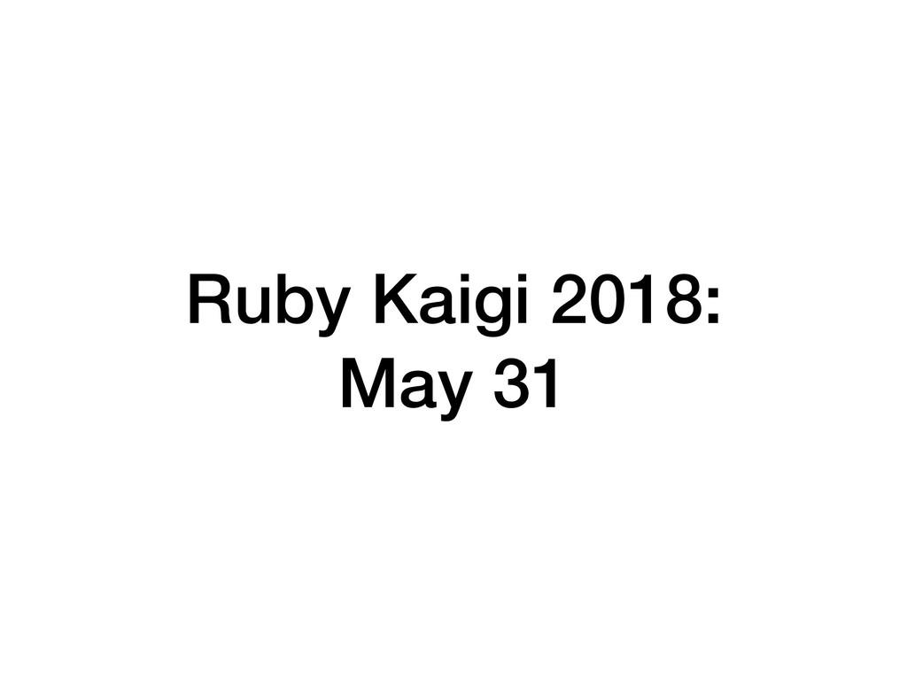 Ruby Kaigi 2018: May 31