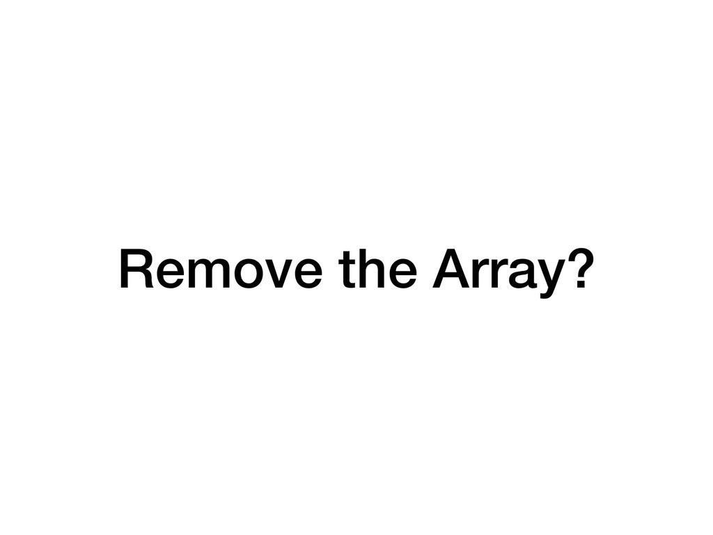 Remove the Array?