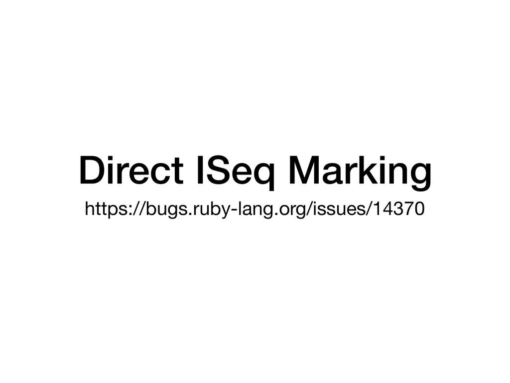 Direct ISeq Marking https://bugs.ruby-lang.org/...