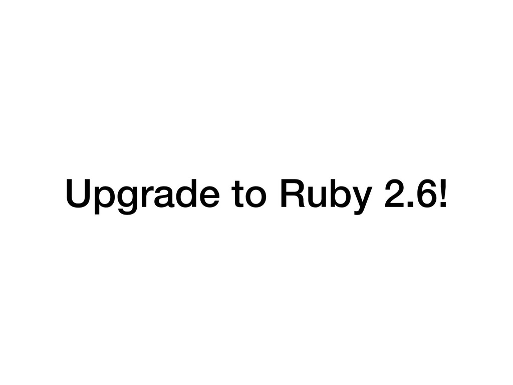 Upgrade to Ruby 2.6!