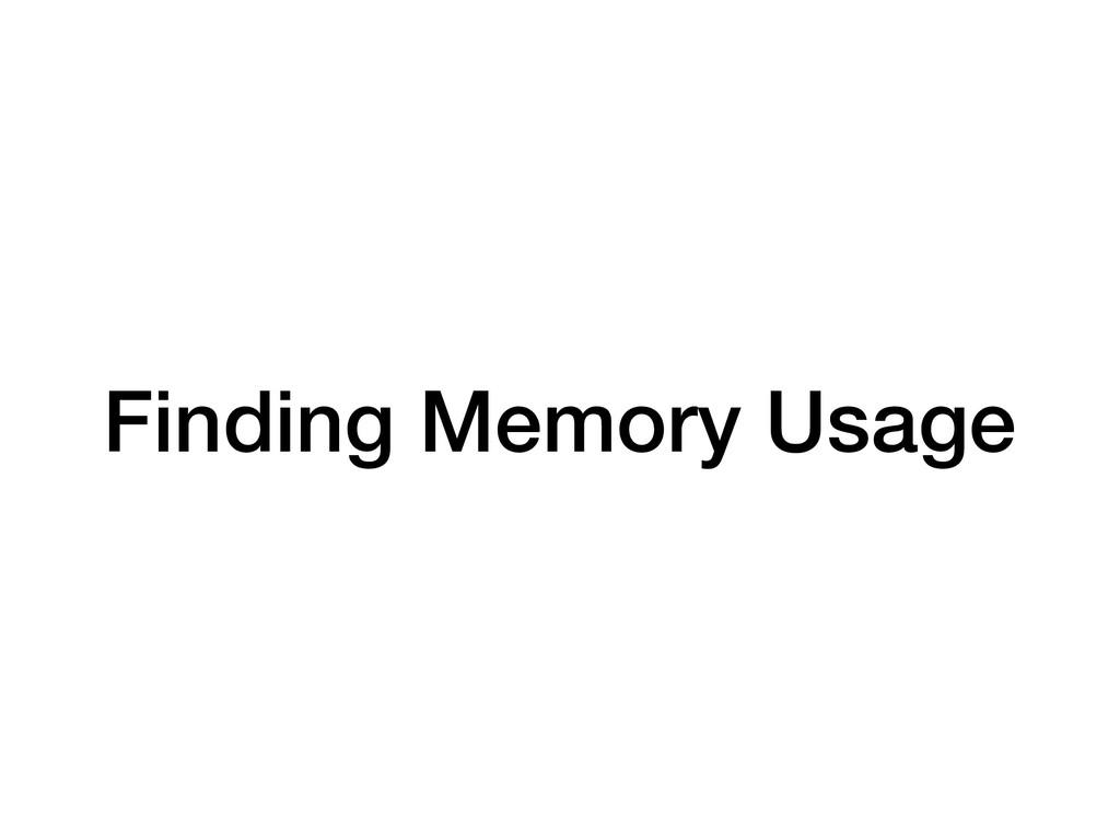 Finding Memory Usage