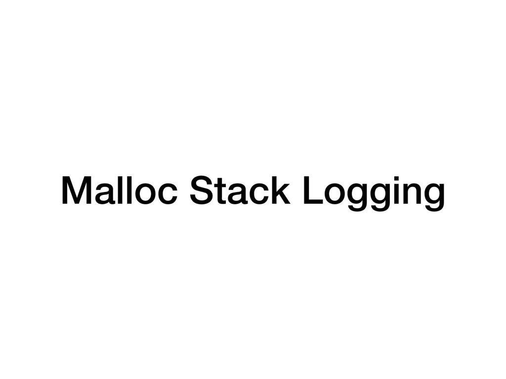 Malloc Stack Logging