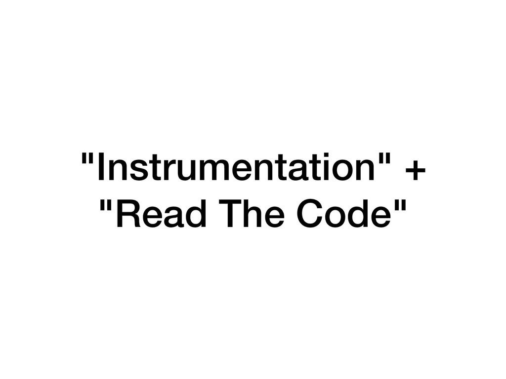 """Instrumentation"" + ""Read The Code"""