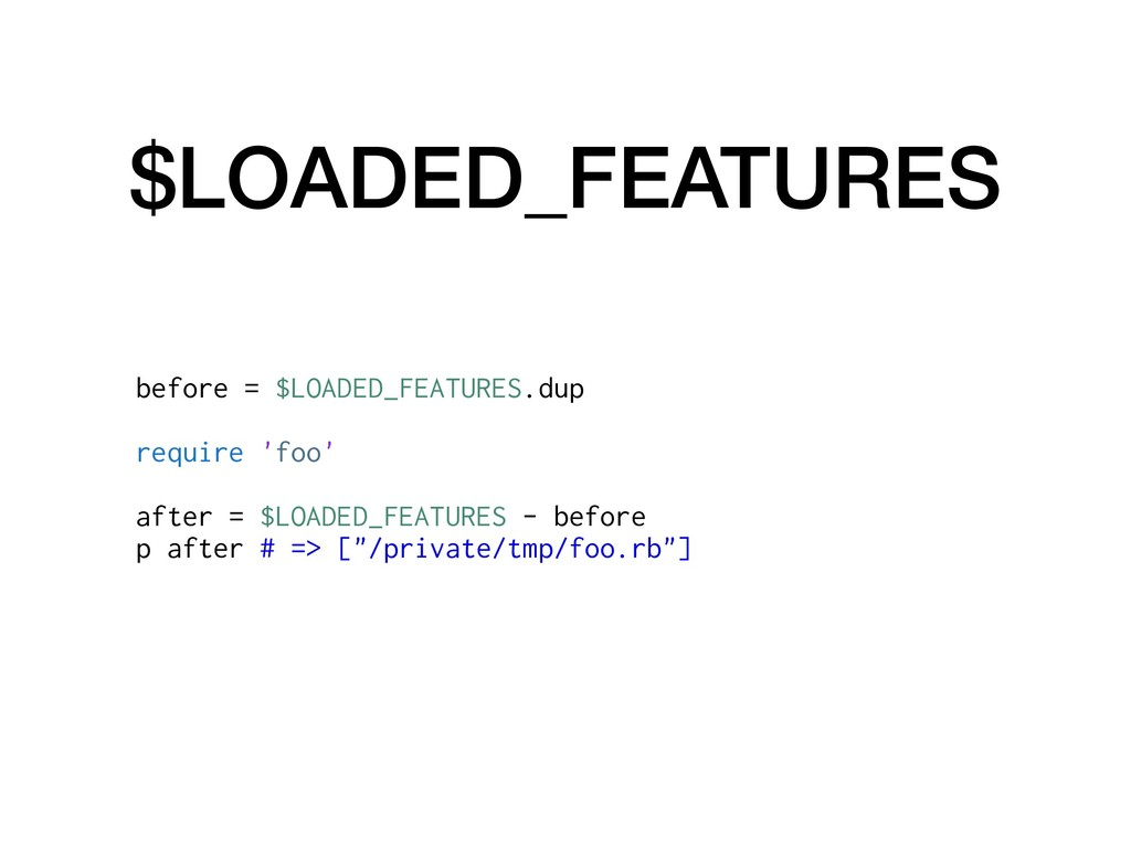 $LOADED_FEATURES before = $LOADED_FEATURES.dup ...