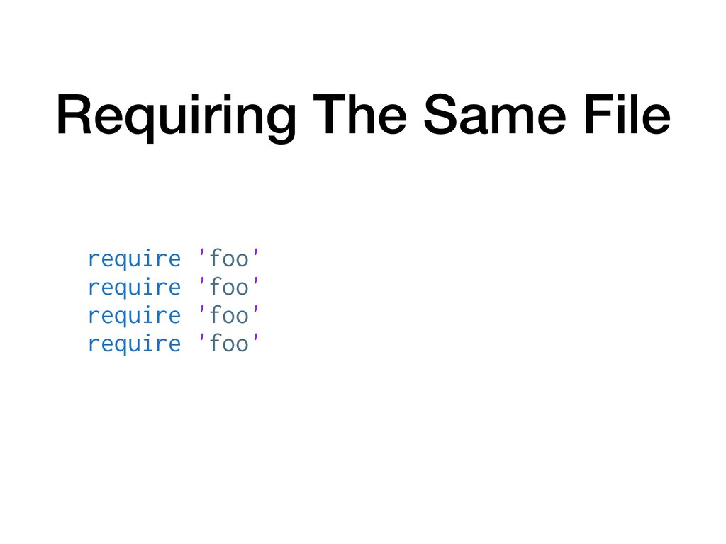 Requiring The Same File require 'foo' require '...