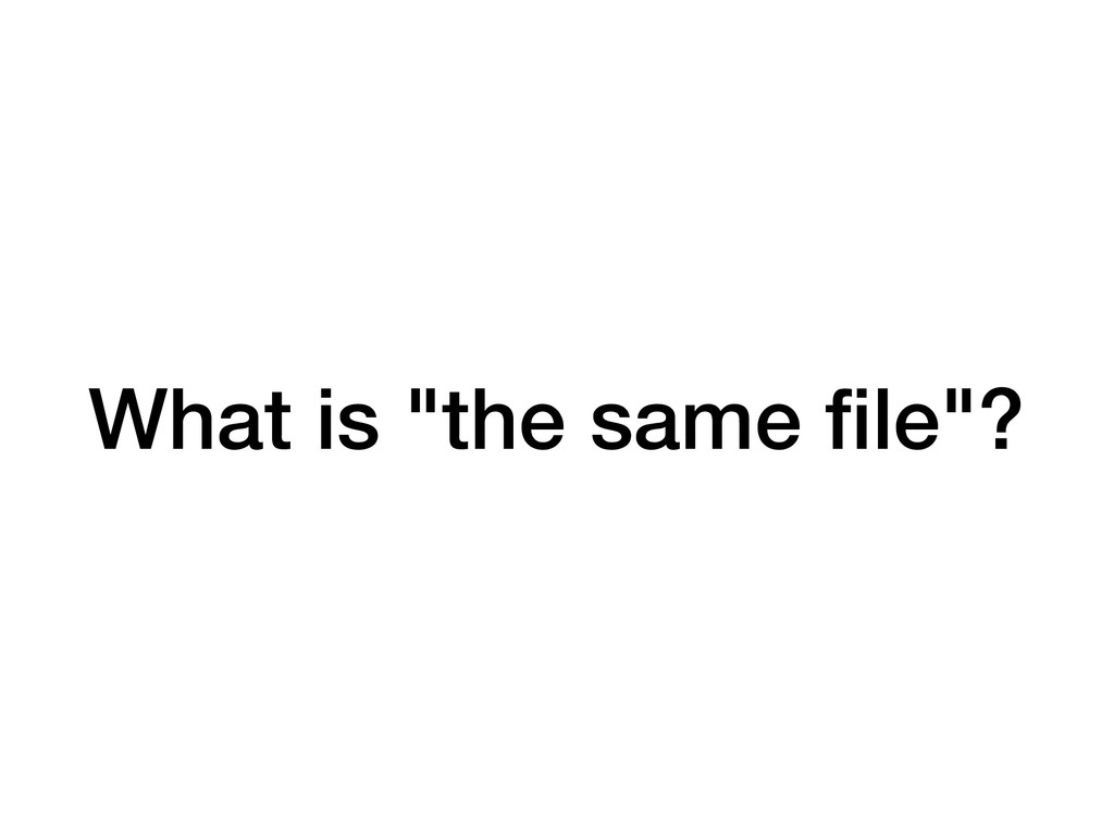 """What is """"the same file""""?"""