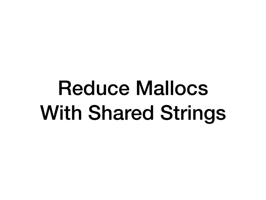 Reduce Mallocs With Shared Strings