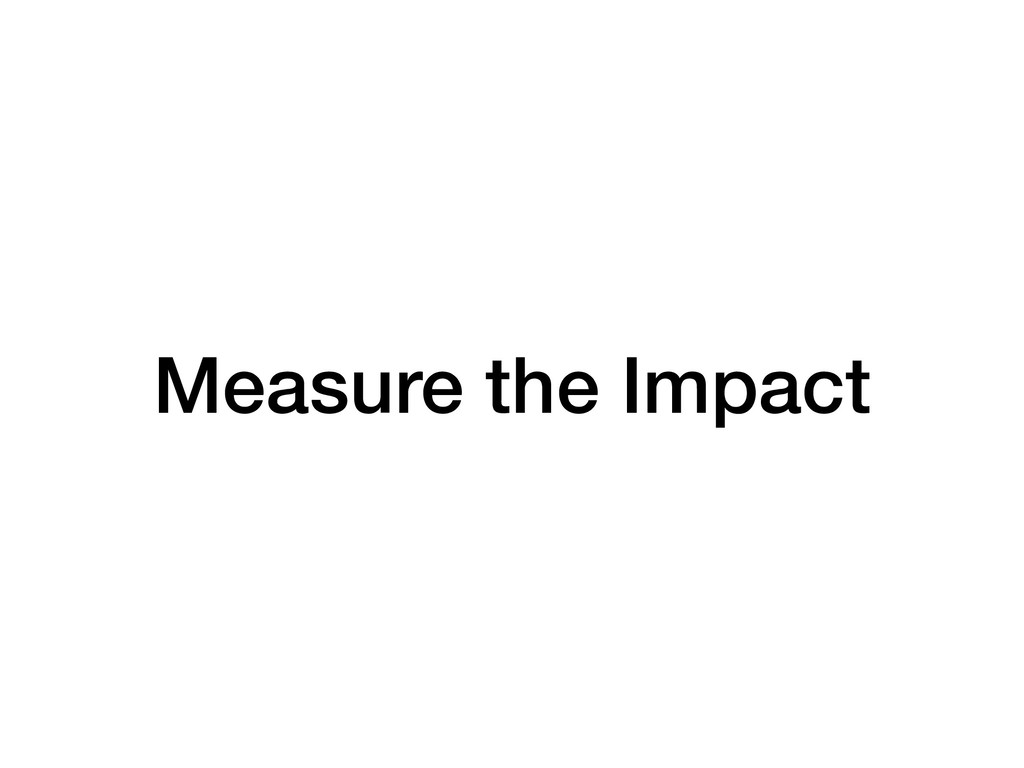 Measure the Impact