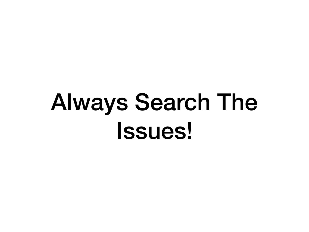 Always Search The Issues!