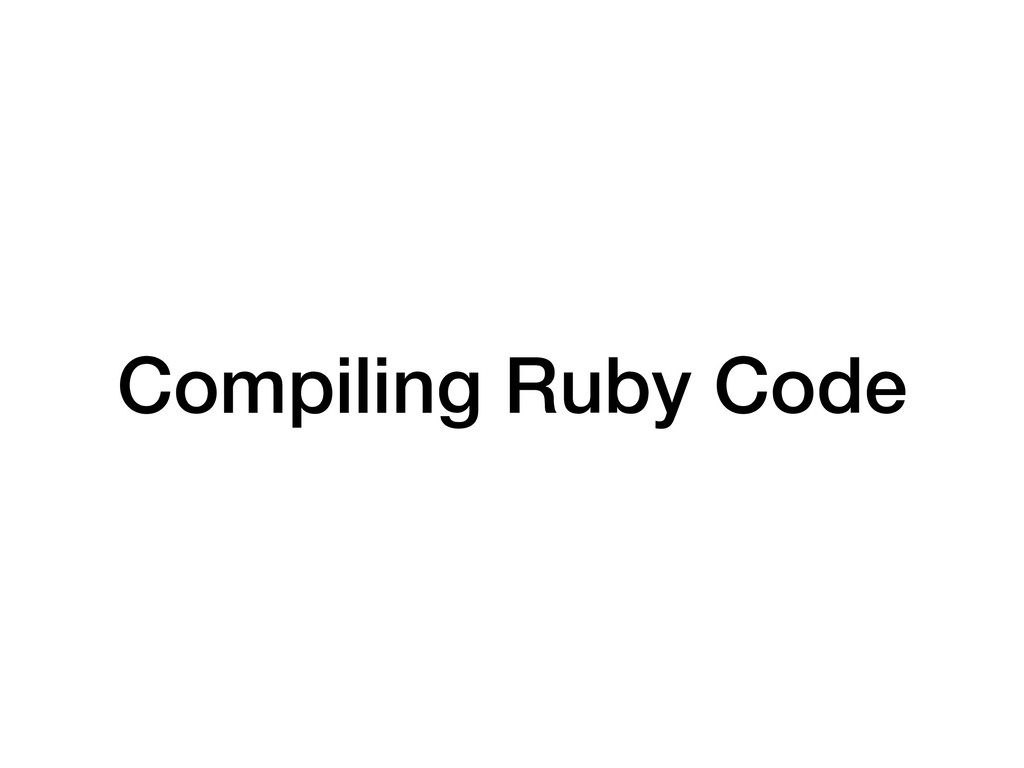 Compiling Ruby Code