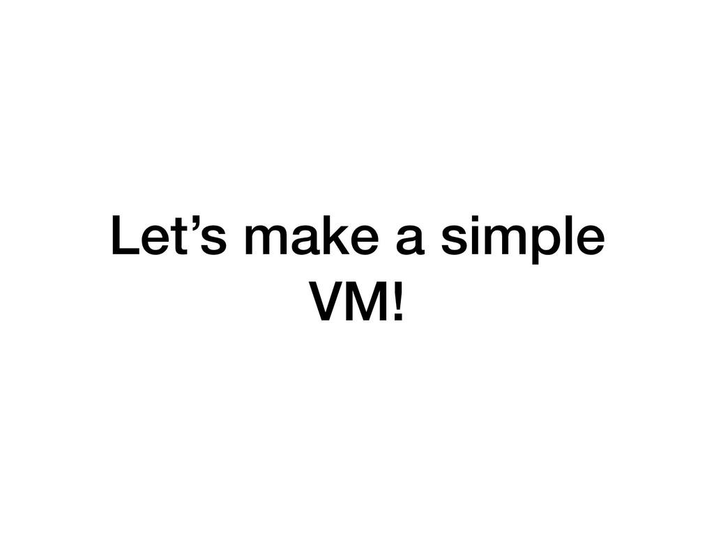 Let's make a simple VM!