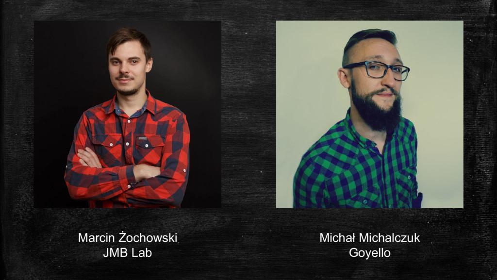Marcin Żochowski JMB Lab Michał Michalczuk Goye...