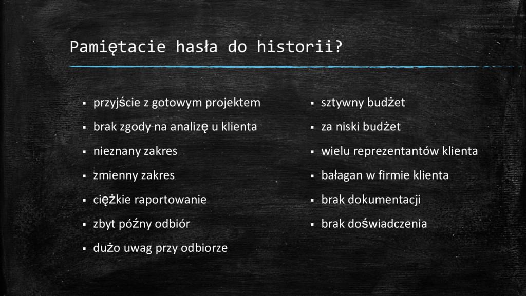 Pamiętacie hasła do historii? ▪ przyjście z got...