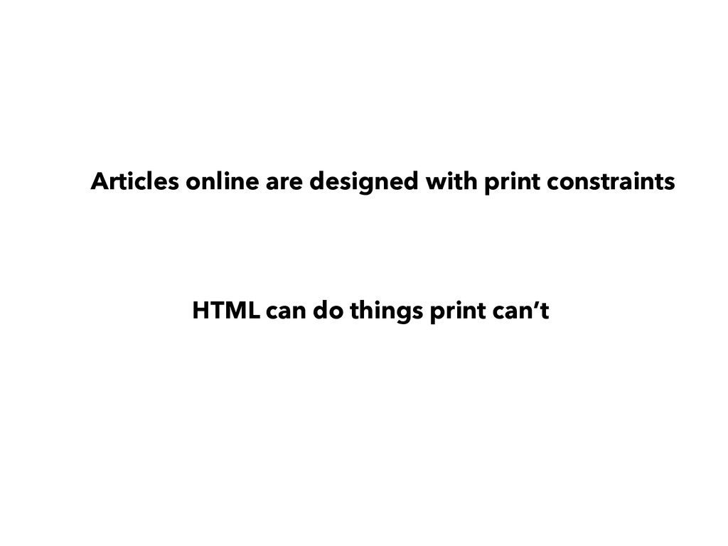 Articles online are designed with print constra...