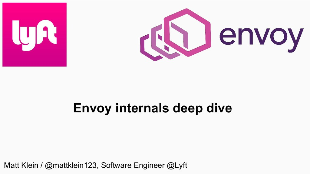 Envoy internals deep dive Matt Klein / @mattkle...