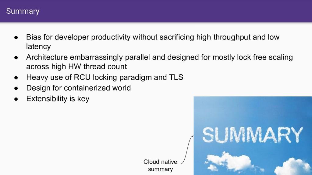 Summary ● Bias for developer productivity witho...