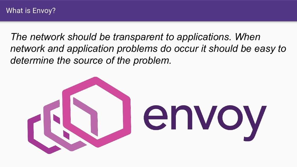 What is Envoy? The network should be transparen...
