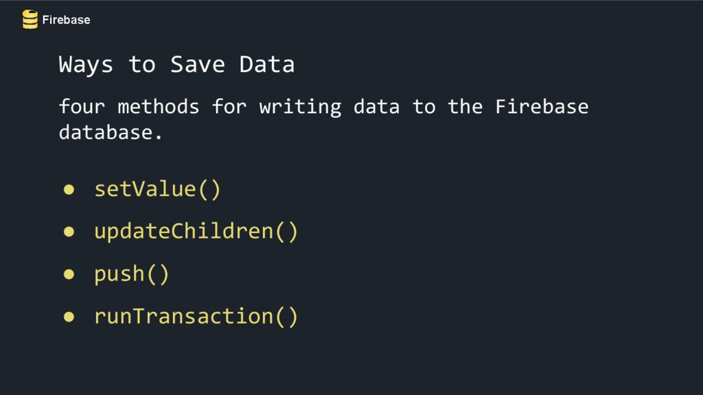 Firebase Ways to Save Data four methods for wri...