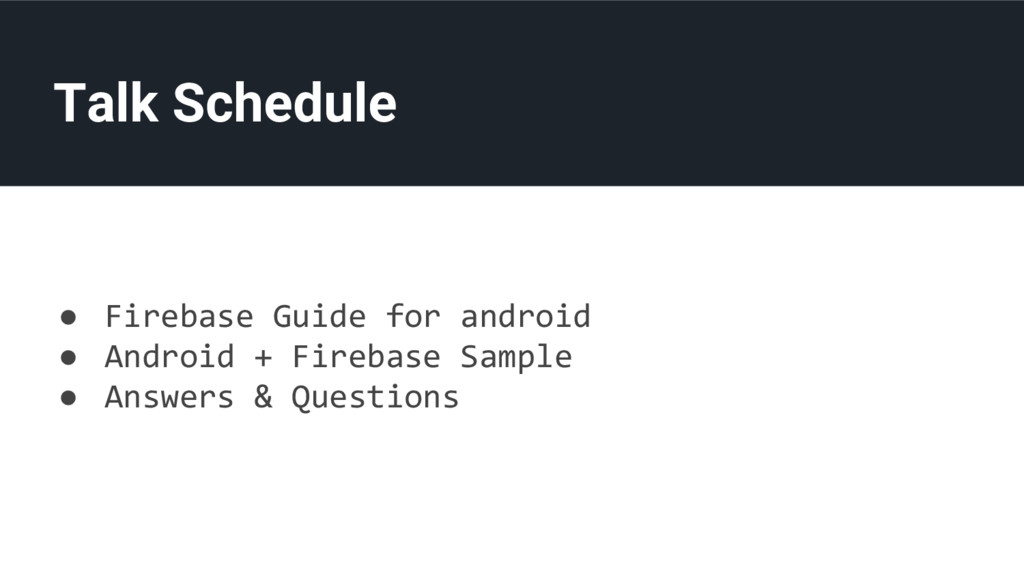 Talk Schedule ● Firebase Guide for android ● An...