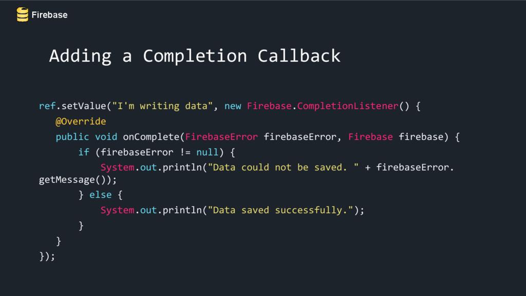 Firebase Adding a Completion Callback ref.setVa...