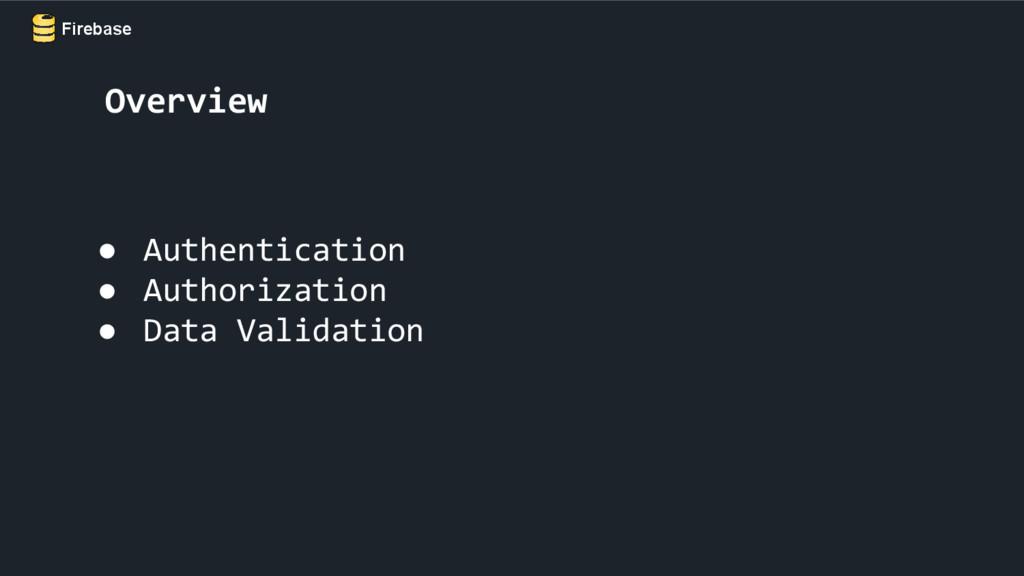 Firebase ● Authentication ● Authorization ● Dat...