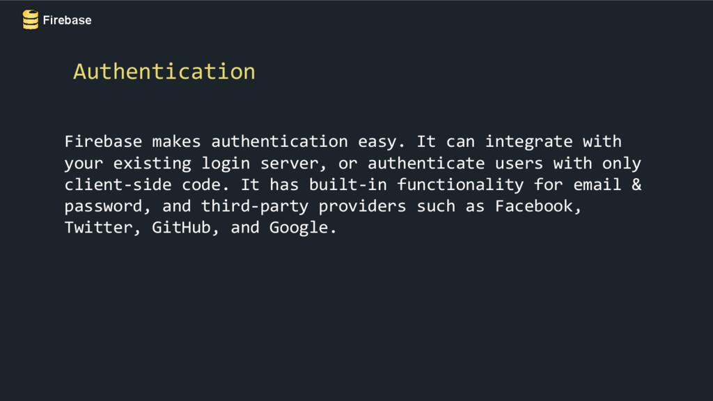 Firebase Firebase makes authentication easy. It...