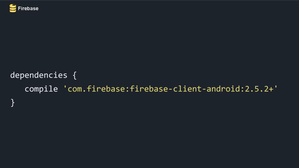 dependencies { compile 'com.firebase:firebase-c...